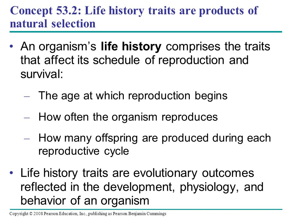 Concept 53.2: Life history traits are products of natural selection