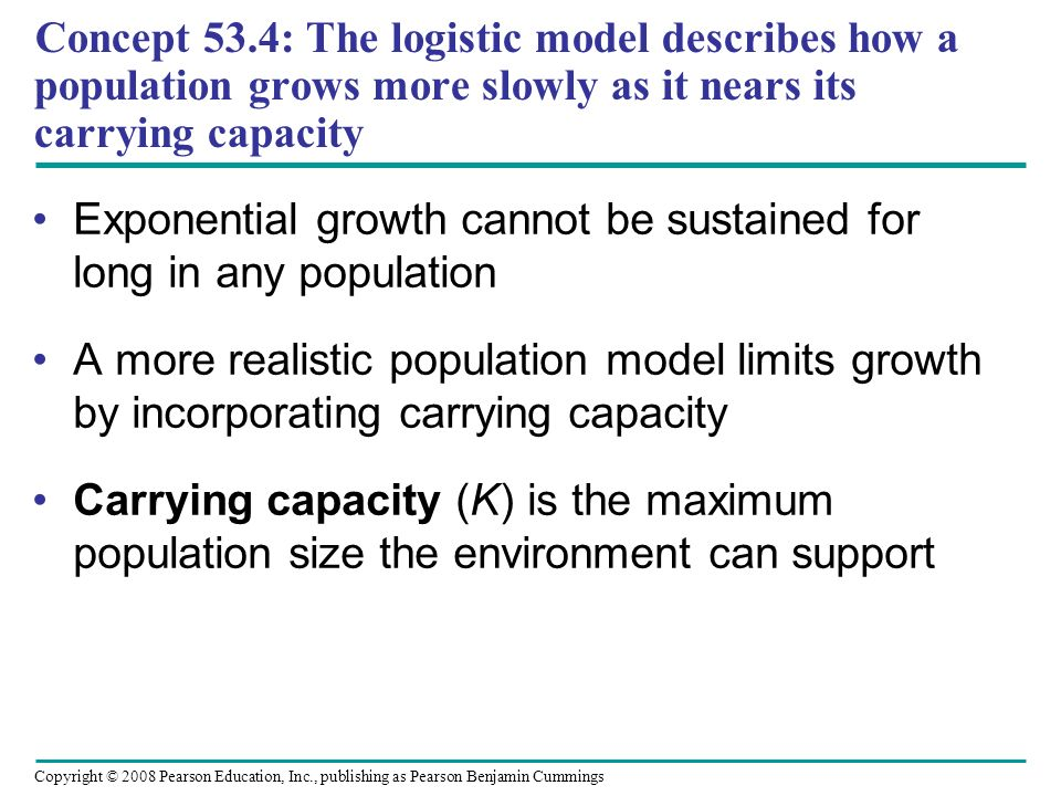 Concept 53.4: The logistic model describes how a population grows more slowly as it nears its carrying capacity