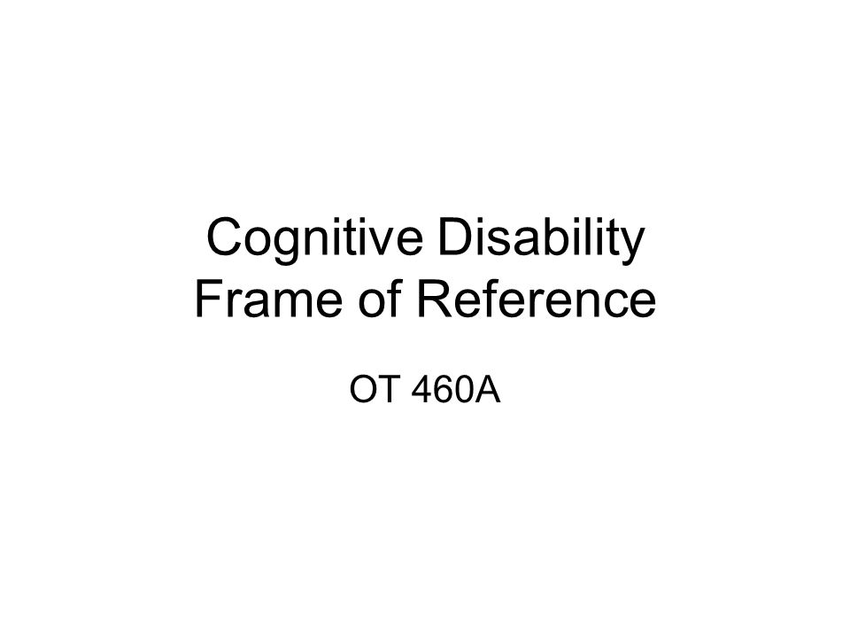Cognitive Disability Frame of Reference - ppt video online download