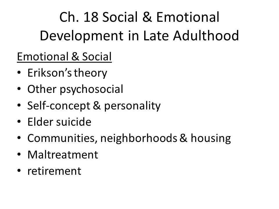 characteristics of late adulthood Religious beliefs and advance directives changes as we age erickson's  theory of psychosocial development and late adulthood decision making.