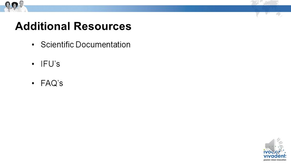 Additional Resources Scientific Documentation IFU's FAQ's