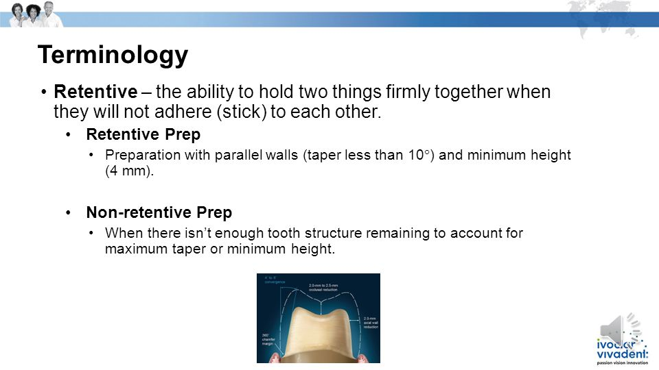 Terminology Retentive – the ability to hold two things firmly together when they will not adhere (stick) to each other.