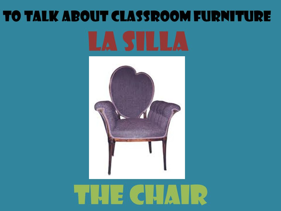 To talk about classroom furniture