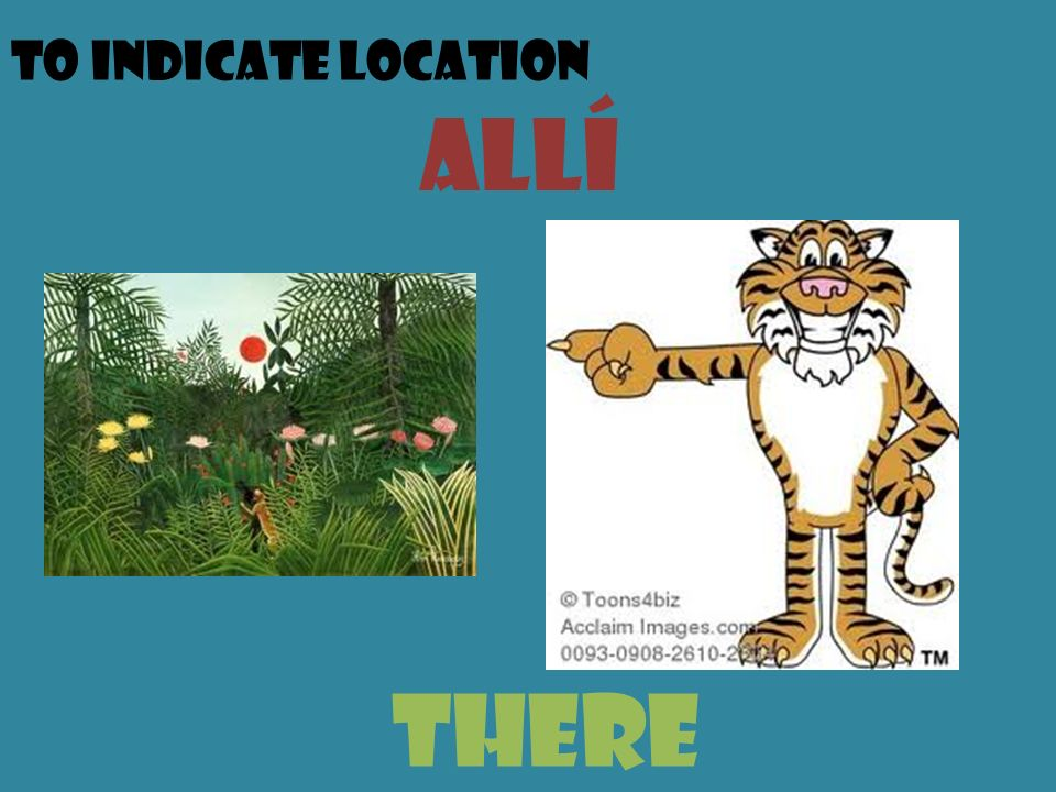 To indicate location allí there