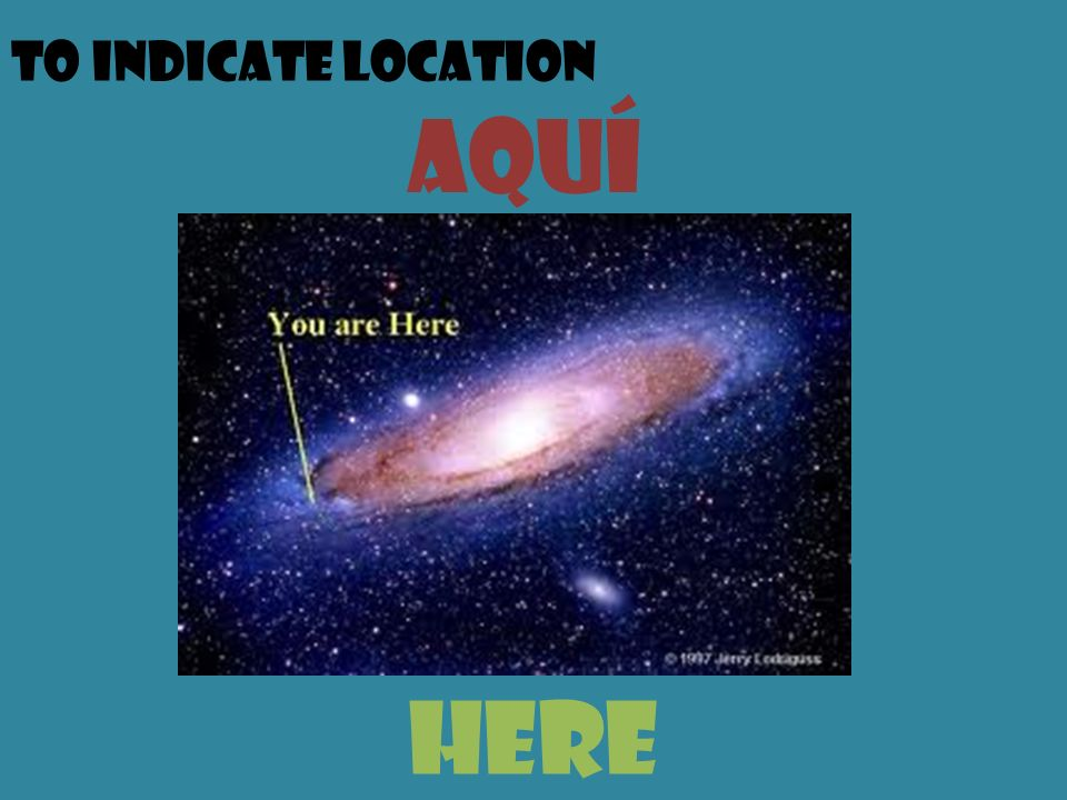 To indicate location aquí here