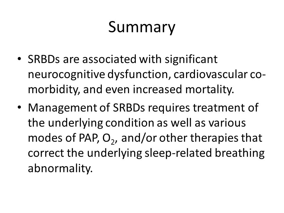 Summary SRBDs are associated with significant neurocognitive dysfunction, cardiovascular co-morbidity, and even increased mortality.