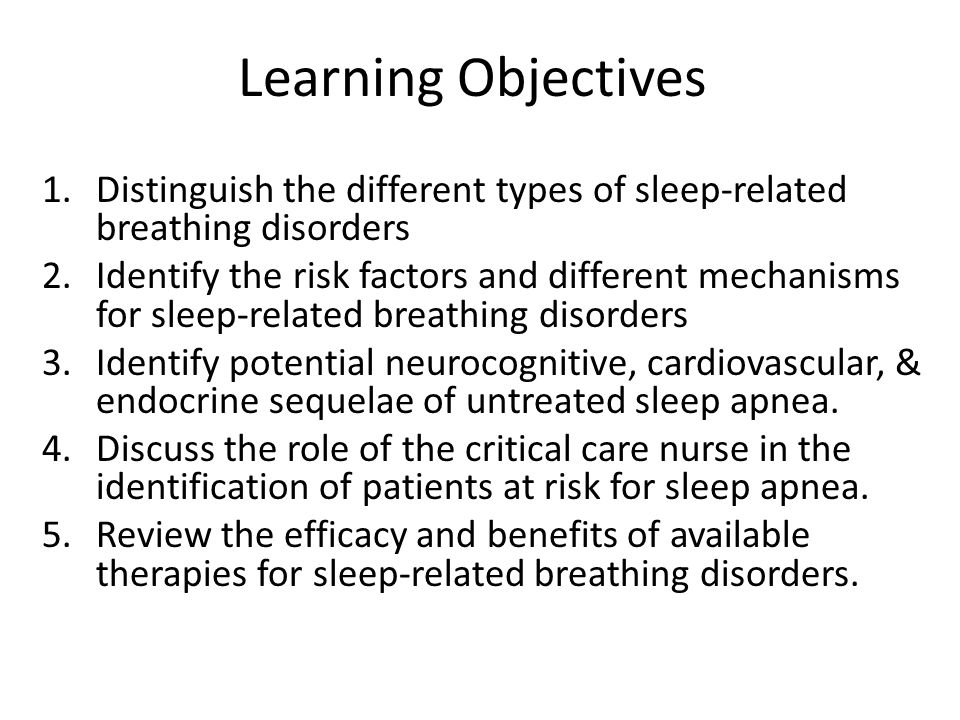 Learning Objectives Distinguish the different types of sleep-related breathing disorders.