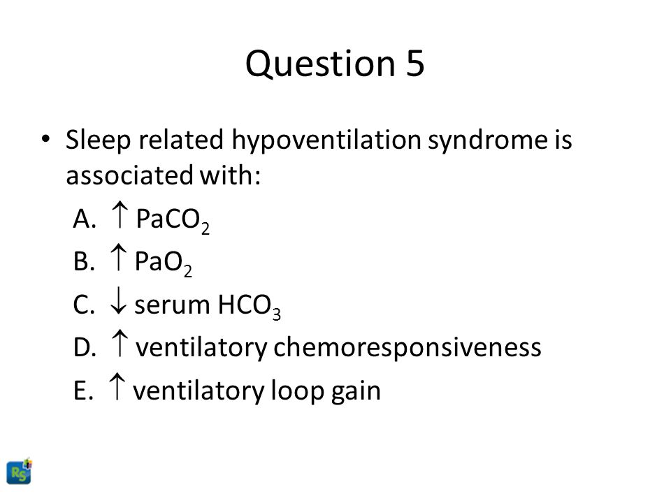 Question 5 Sleep related hypoventilation syndrome is associated with: