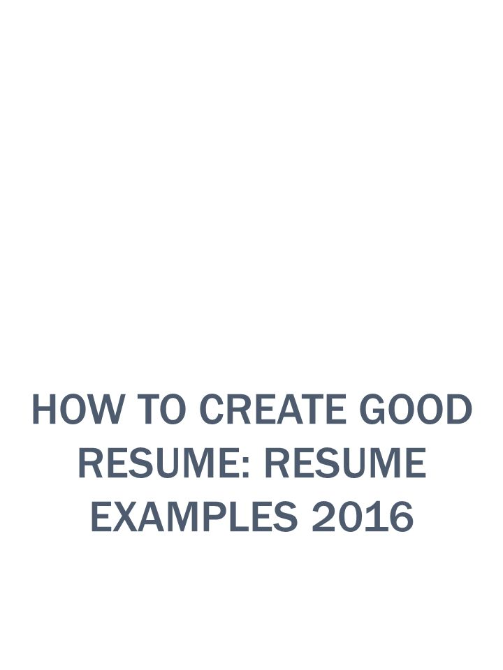 How To Create Good Resume: Resume Examples 2016