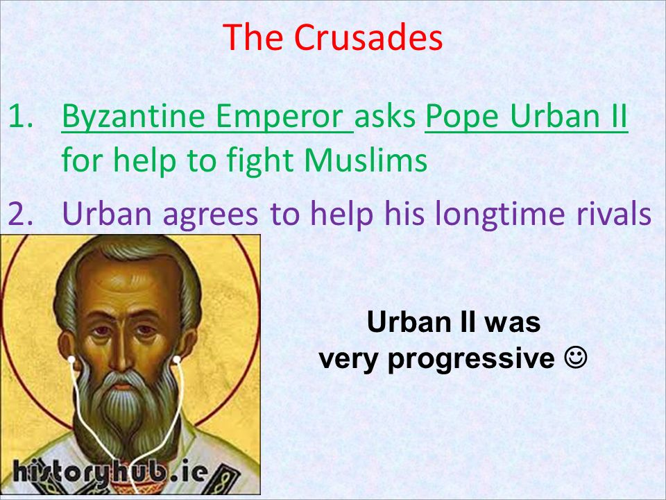 The Crusades Byzantine Emperor asks Pope Urban II for help to fight Muslims. Urban agrees to help his longtime rivals.