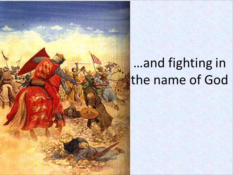 …and fighting in the name of God