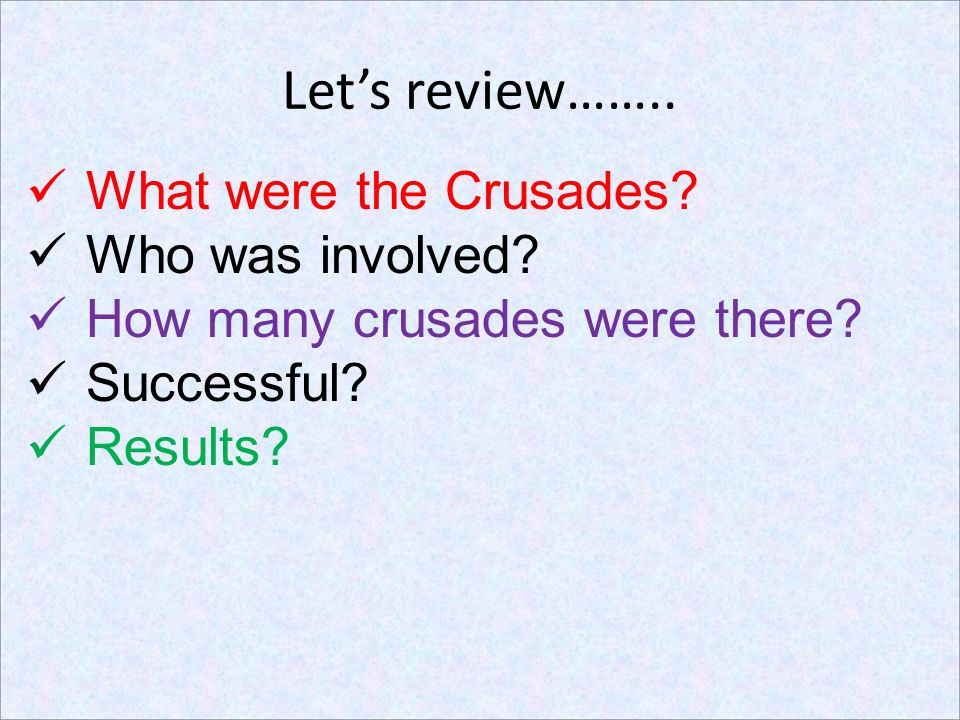 Let's review…….. What were the Crusades Who was involved