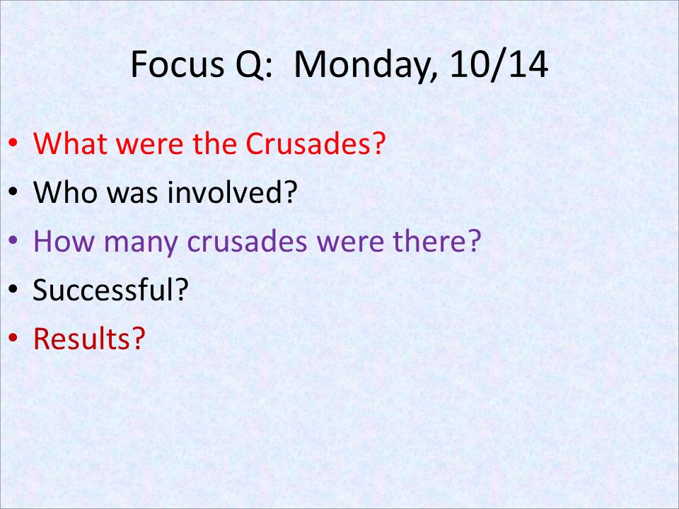 Focus Q: Monday, 10/14 What were the Crusades Who was involved