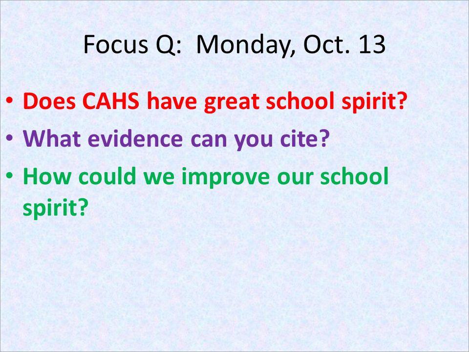 Focus Q: Monday, Oct. 13 Does CAHS have great school spirit