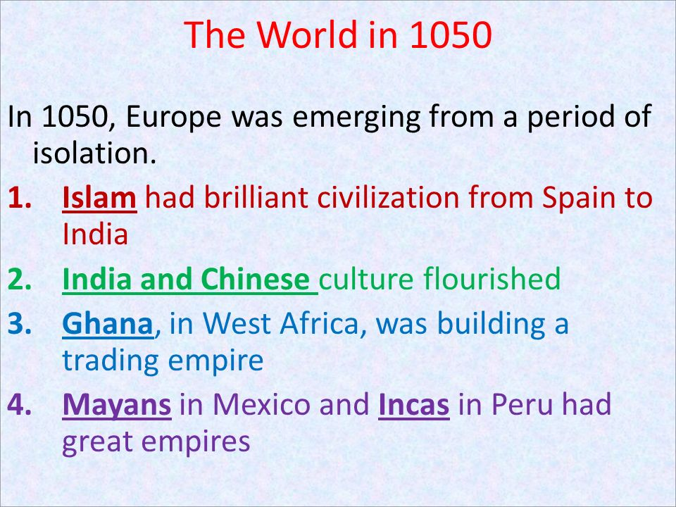The World in 1050 In 1050, Europe was emerging from a period of isolation. Islam had brilliant civilization from Spain to India.