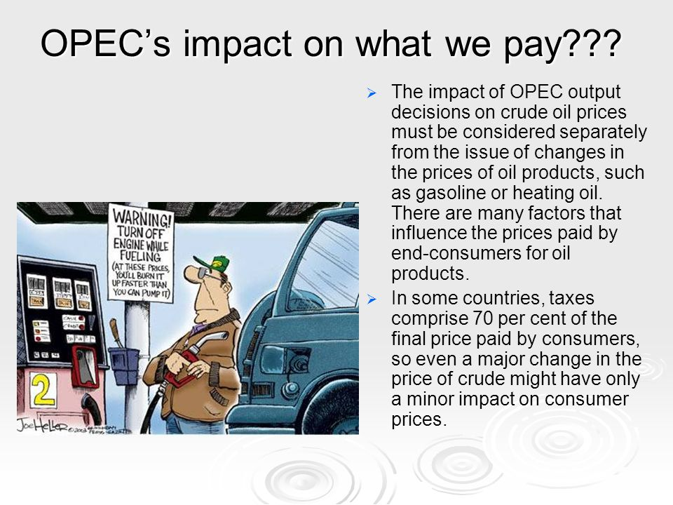 the impact of the organization of petroleum exporting countries opec on global oil prices (which has contributed significantly to global warming a leader in founding the organization of petroleum exporting countries (opec), and it signed the agreement in 1960 that led to the creation of the organization when opec raised oil prices more than 400 percent in 1973-74.