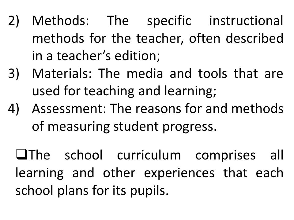 Methods: The specific instructional methods for the teacher, often described in a teacher's edition;