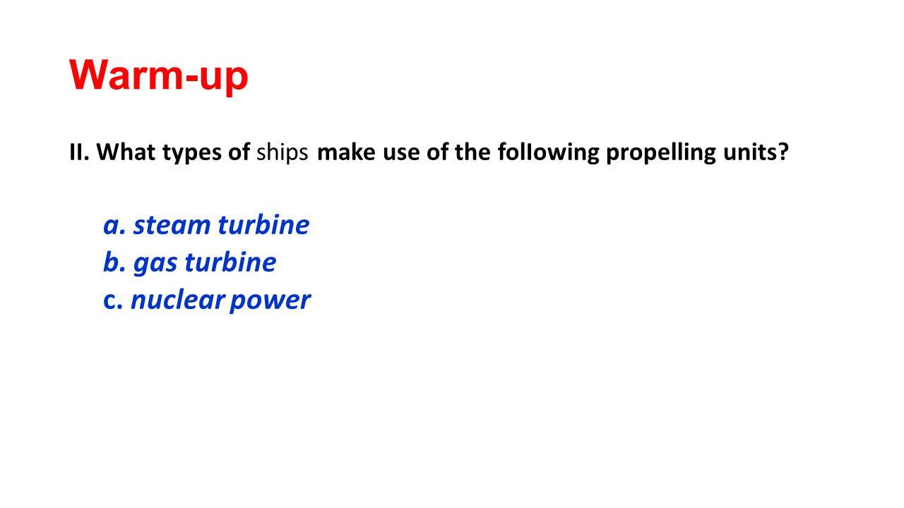 Warm-up a. steam turbine b. gas turbine c. nuclear power