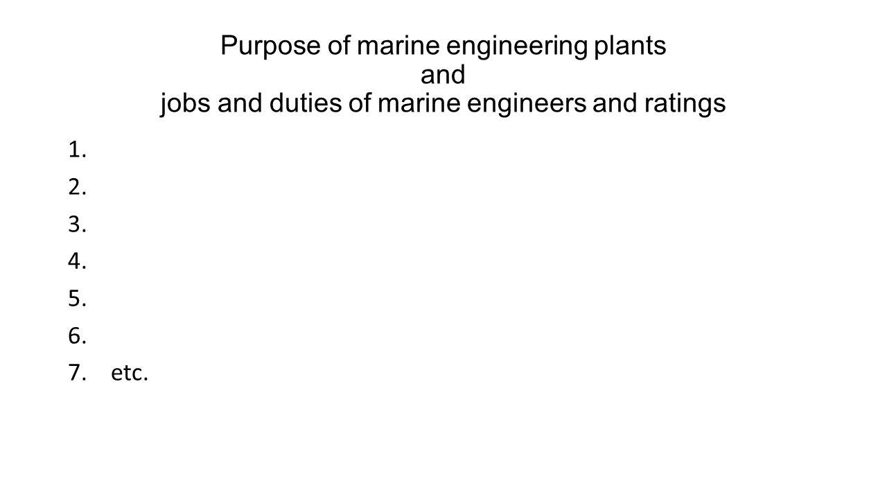 Purpose of marine engineering plants and jobs and duties of marine engineers and ratings