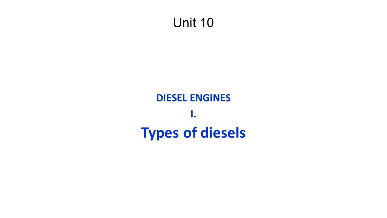 Unit 10 DIESEL ENGINES I. Types of diesels
