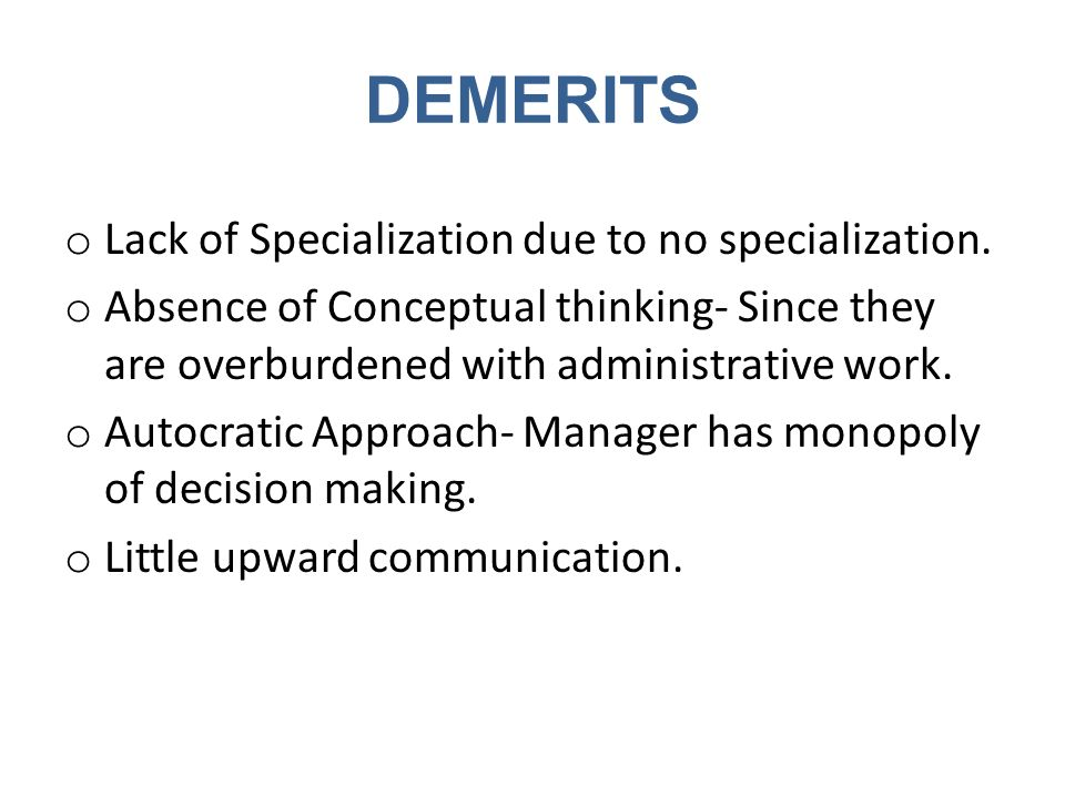 DEMERITS Lack of Specialization due to no specialization.