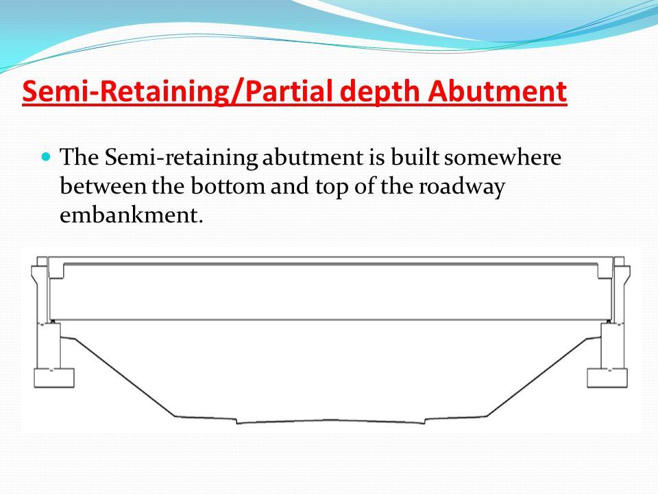 Semi-Retaining/Partial depth Abutment