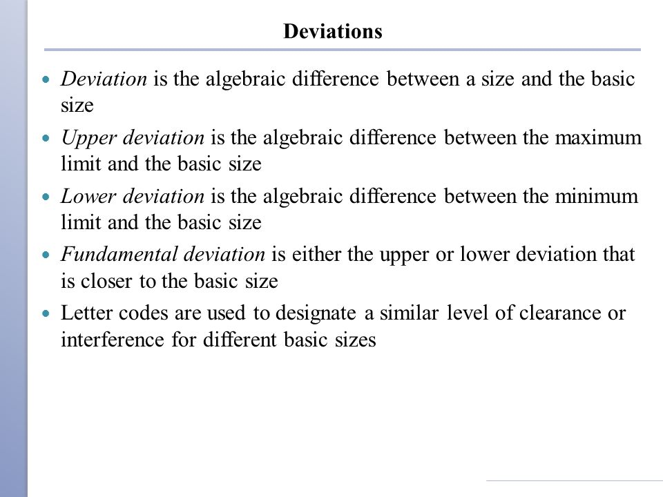 Deviations Deviation is the algebraic difference between a size and the basic size.