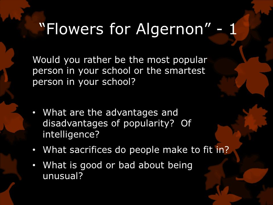 theme essay on flowers for algernon Flowers for algernon essay the theme shown throughout the novel, is that being smart is not always the best thing, because you start to take things for granted and lose hope and determination in life.