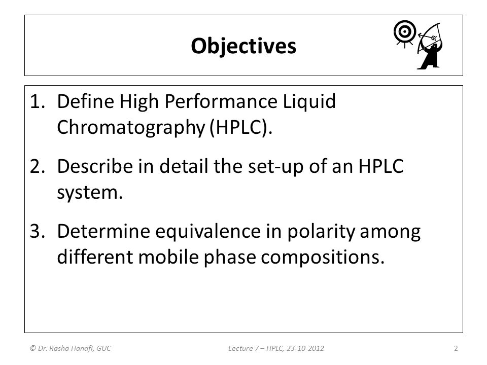 lecture 7 8 liquid chromatography Objectives define high performance liquid chromatography (hplc) describe  in detail the set-up of an hplc system determine equivalence in polarity.