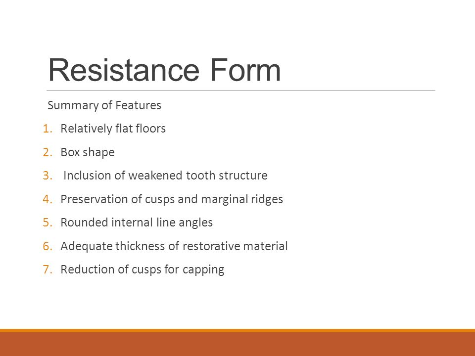 Resistance Form Summary of Features Relatively flat floors Box shape