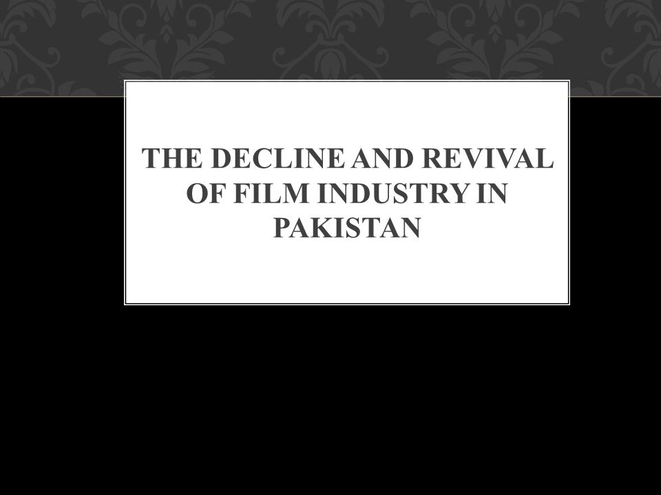 1 The Decline And Revival Of Film Industry In Pakistan