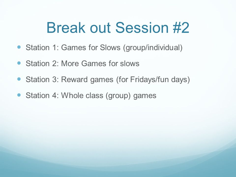 Break out Session #2 Station 1: Games for Slows (group/individual)