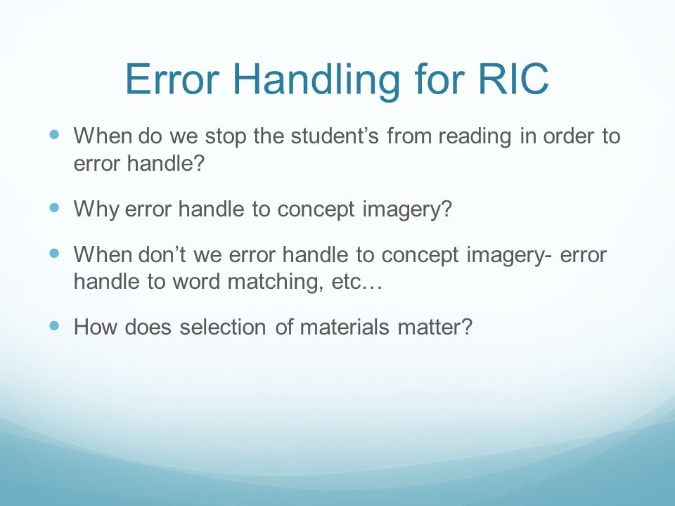 Error Handling for RIC When do we stop the student's from reading in order to error handle Why error handle to concept imagery