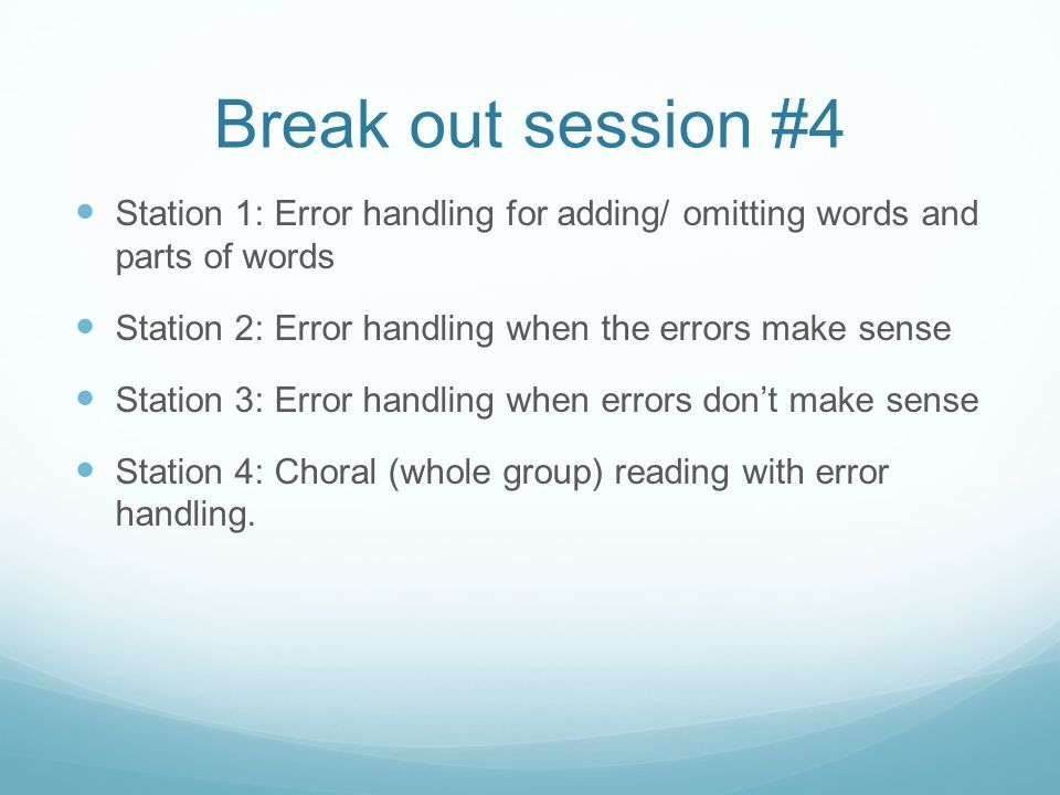 Break out session #4 Station 1: Error handling for adding/ omitting words and parts of words. Station 2: Error handling when the errors make sense.