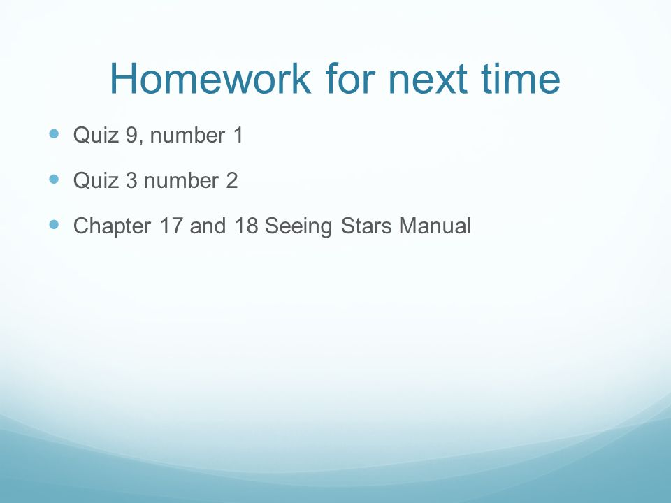 Homework for next time Quiz 9, number 1 Quiz 3 number 2