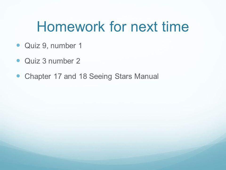 Homework for next time Quiz 9, number 1 Quiz 3 number 2