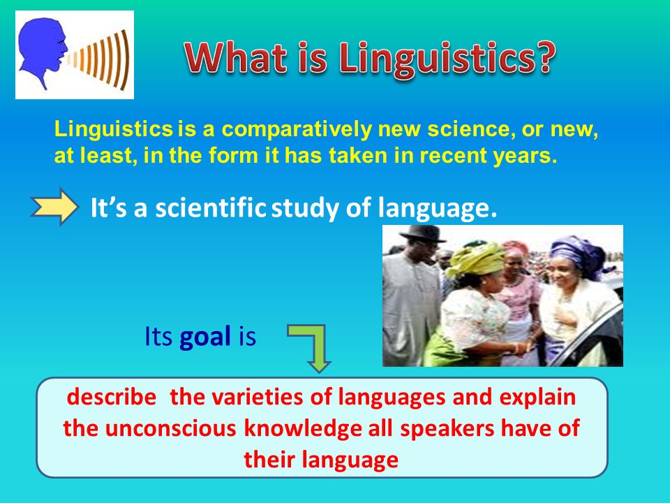 linguistics scientific study Linguistics is the scientific study of language linguists study a great diversity of topics pertaining to language, including: the grammar, sound structure, and .