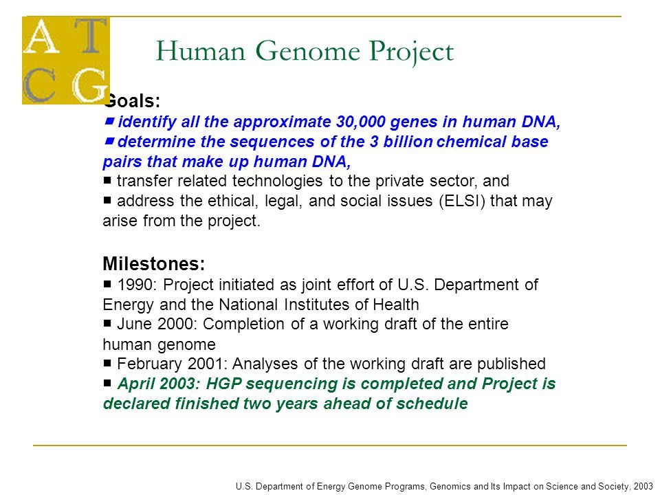 the goals of the human genome project Right now, genome sequencing is still largely limited to research one of the goals you outline in the plan is to transition sequencing into clinical applications how will you do this we are starting with pilot projects we have issued a number of grant requests one of them focuses on the clinical applications.