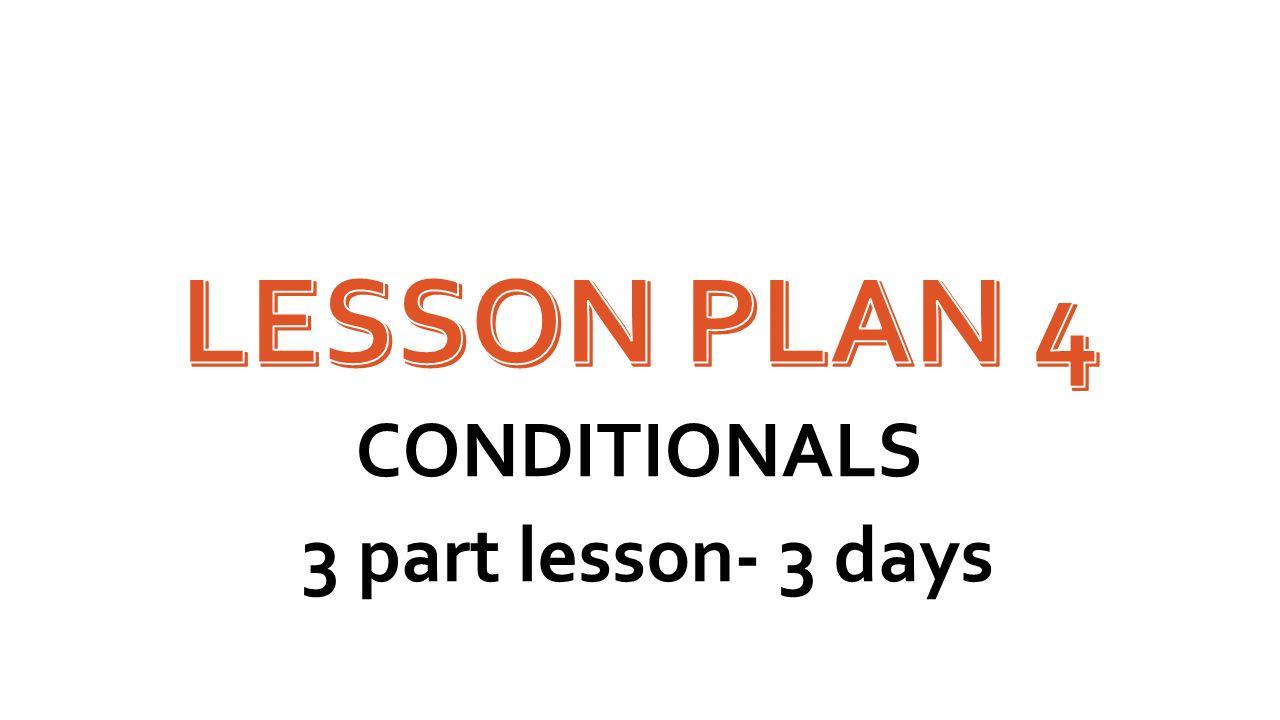 CONDITIONALS 3 part lesson- 3 days