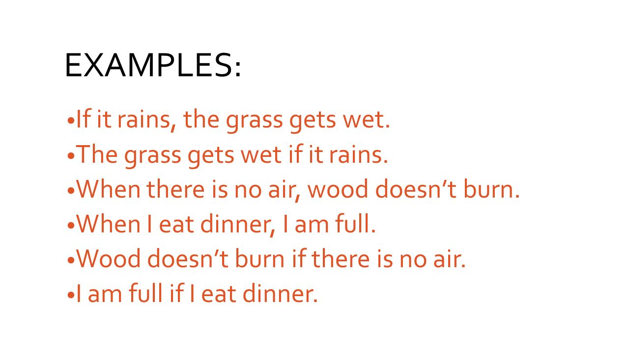 EXAMPLES: If it rains, the grass gets wet.