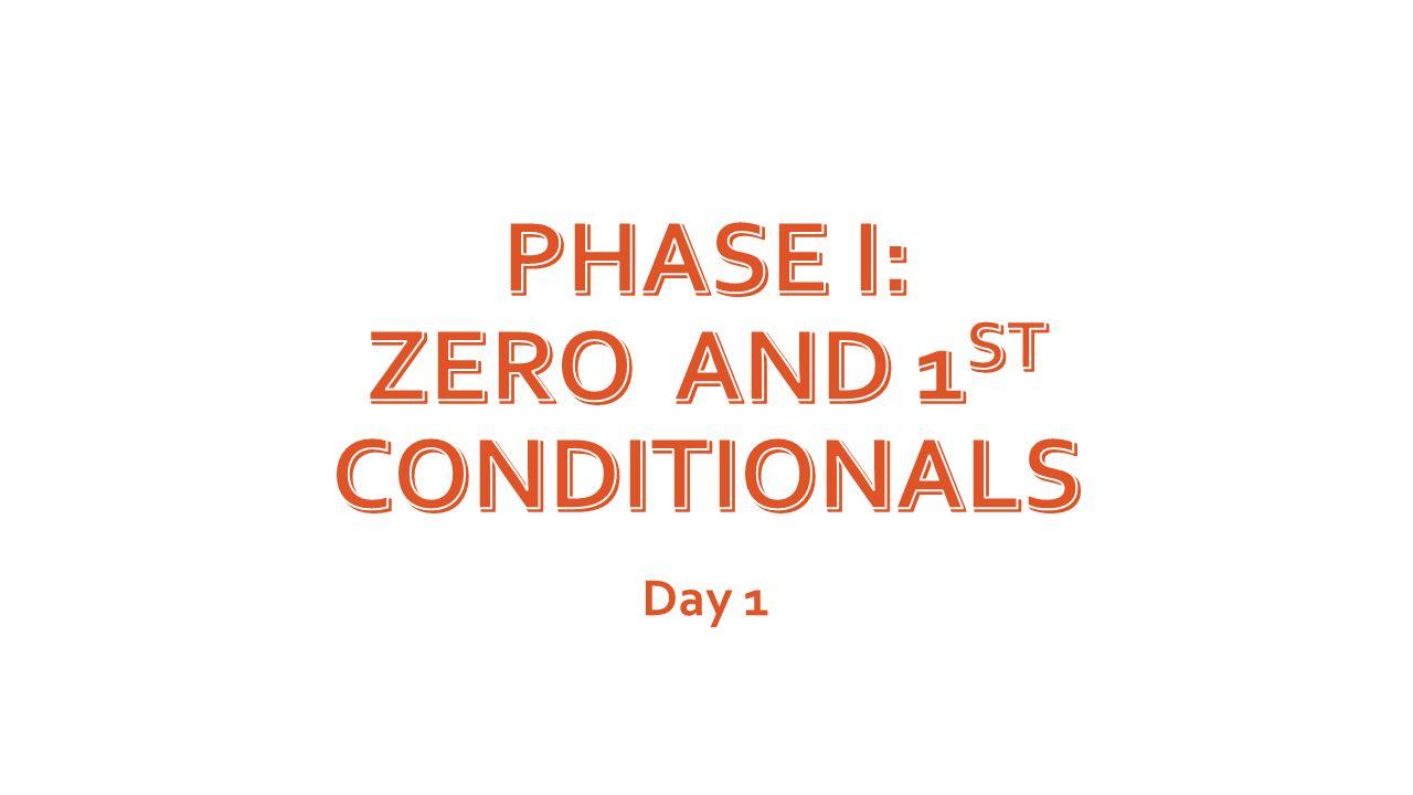 Phase I: Zero and 1st Conditionals