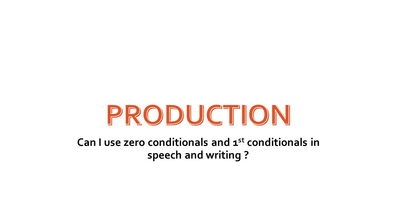 Production Can I use zero conditionals and 1st conditionals in speech and writing