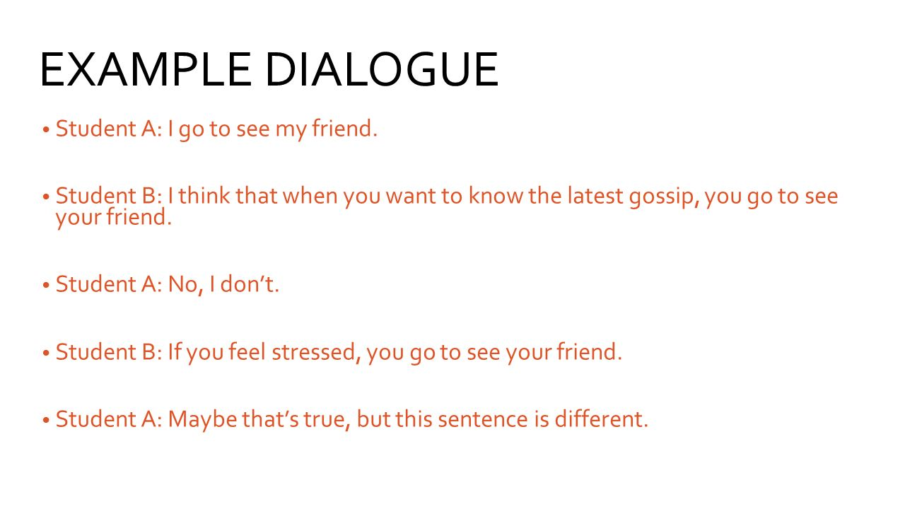 EXAMPLE DIALOGUE Student A: I go to see my friend.