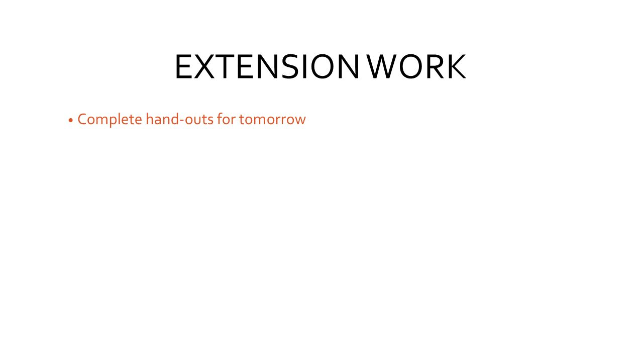 EXTENSION WORK Complete hand-outs for tomorrow