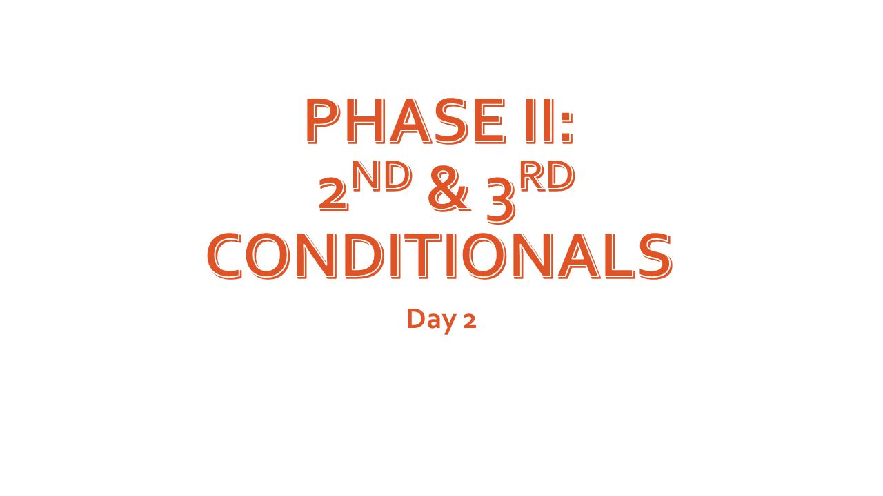 Phase II: 2nd & 3rd conditionals