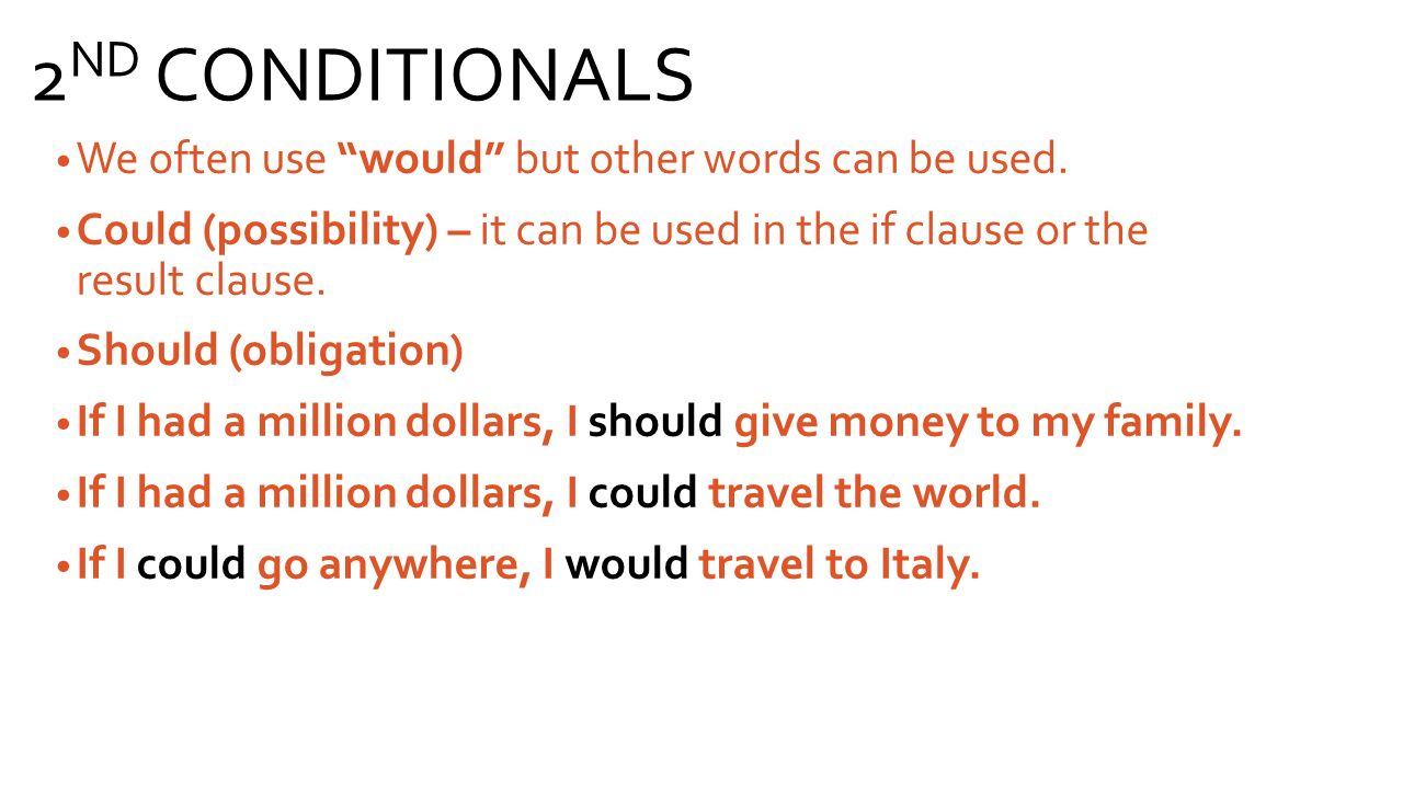 2ND CONDITIONALS We often use would but other words can be used.