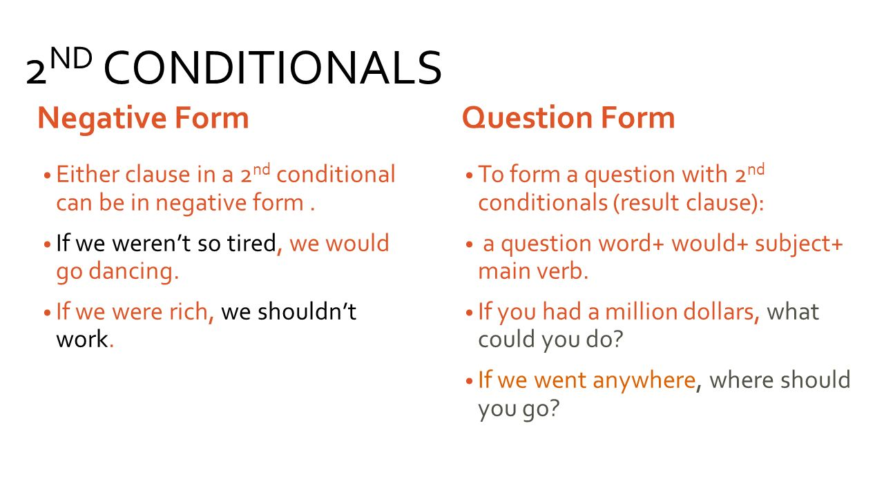 2ND CONDITIONALS Question Form Negative Form