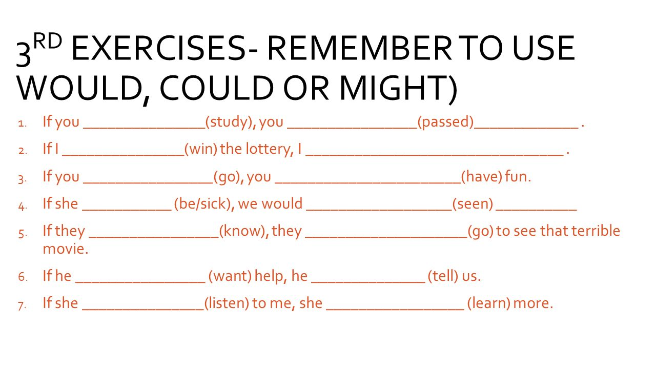 3RD EXERCISES- REMEMBER TO USE WOULD, COULD OR MIGHT)