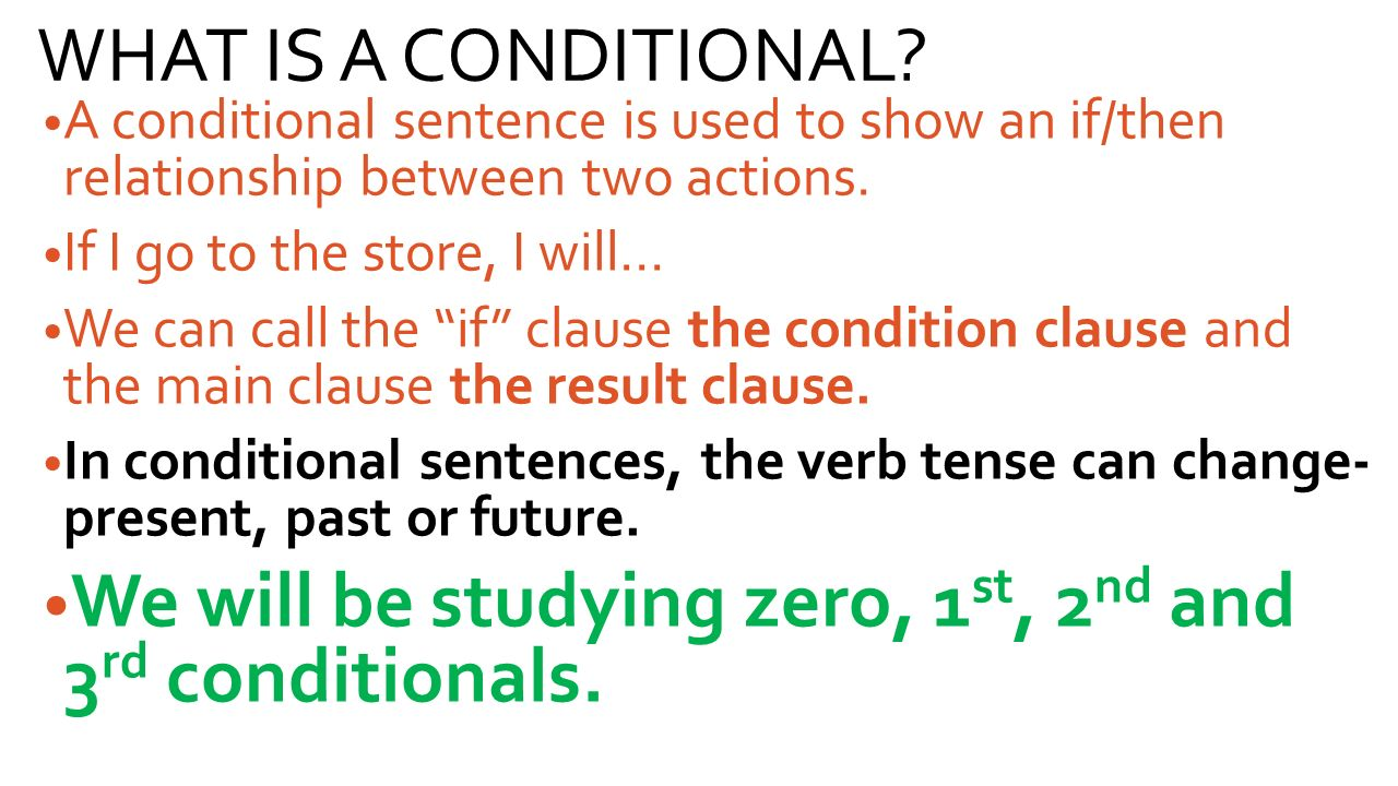 We will be studying zero, 1st, 2nd and 3rd conditionals.