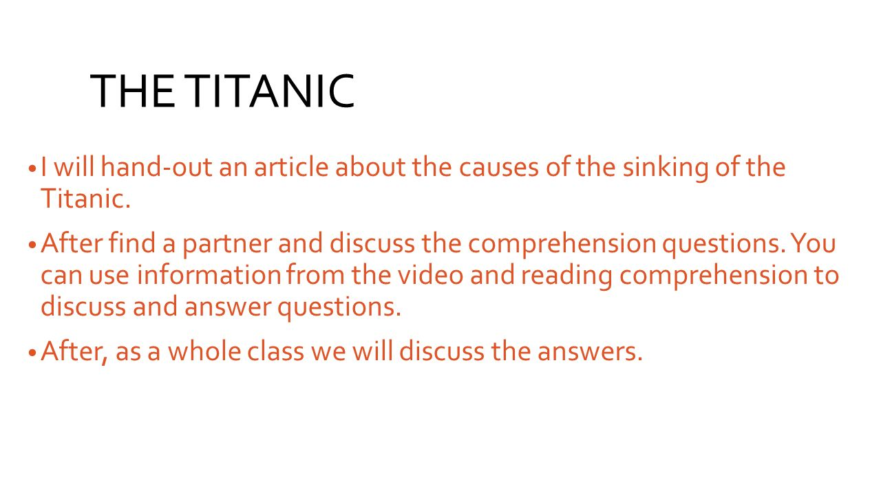 THE TITANIC I will hand-out an article about the causes of the sinking of the Titanic.